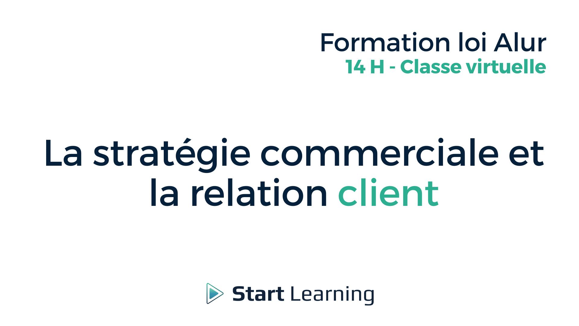 Formation loi Alur Classe Virtuelle - La stratégie commerciale et la relation client