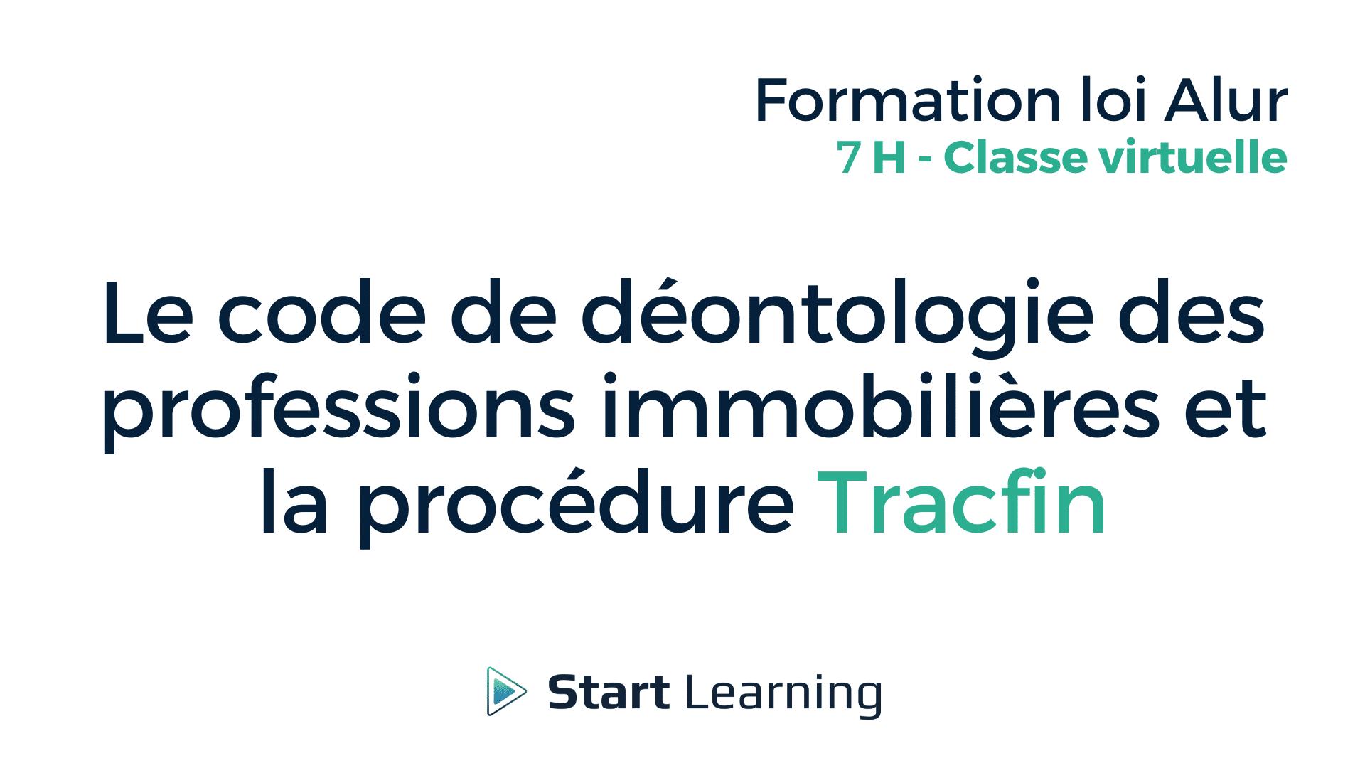 Formation loi Alur Classe virtuelle - Le code de déontologie des professions immobilière et la procédure Tracfin