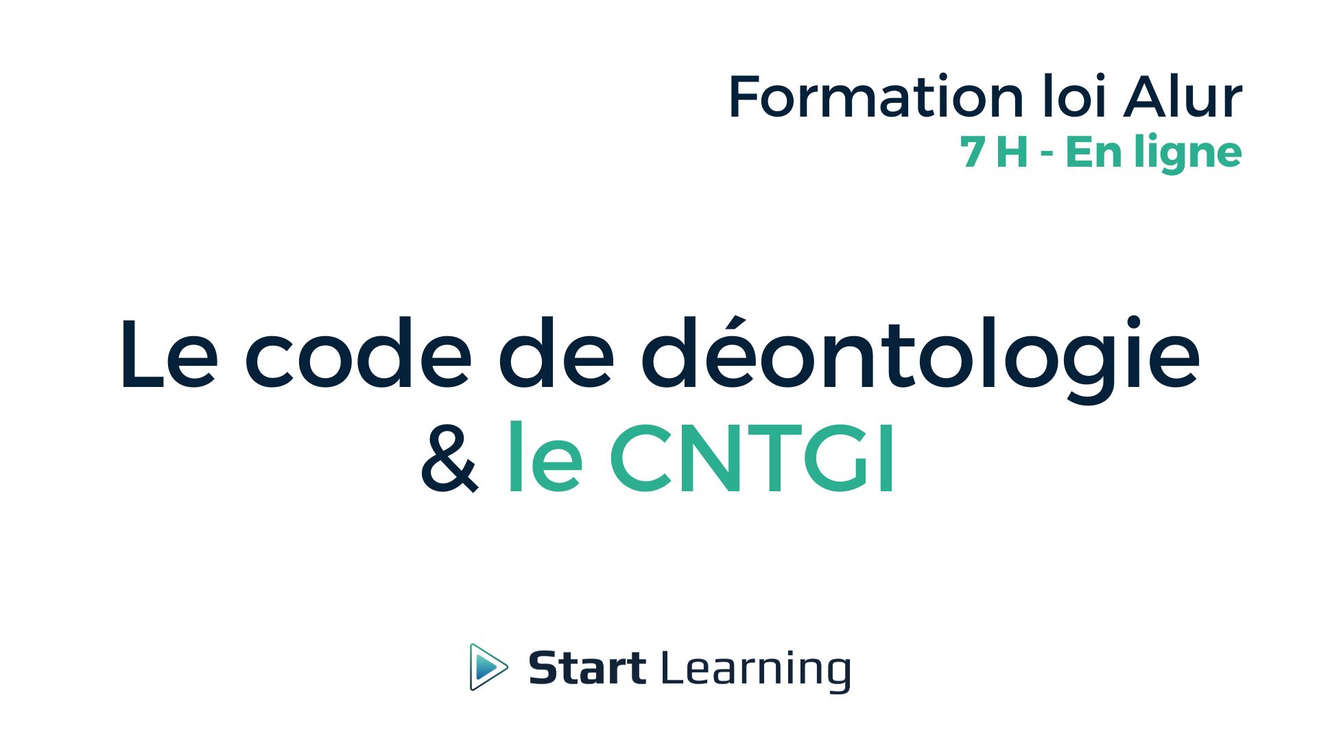 Formation loi Alur en ligne- Le code de déontologie et le CNTGI