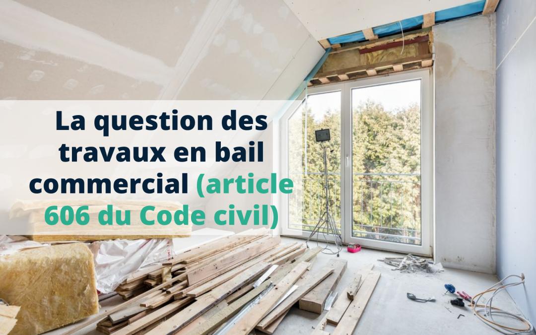 La question des travaux en bail commercial (article 606 du Code civil)