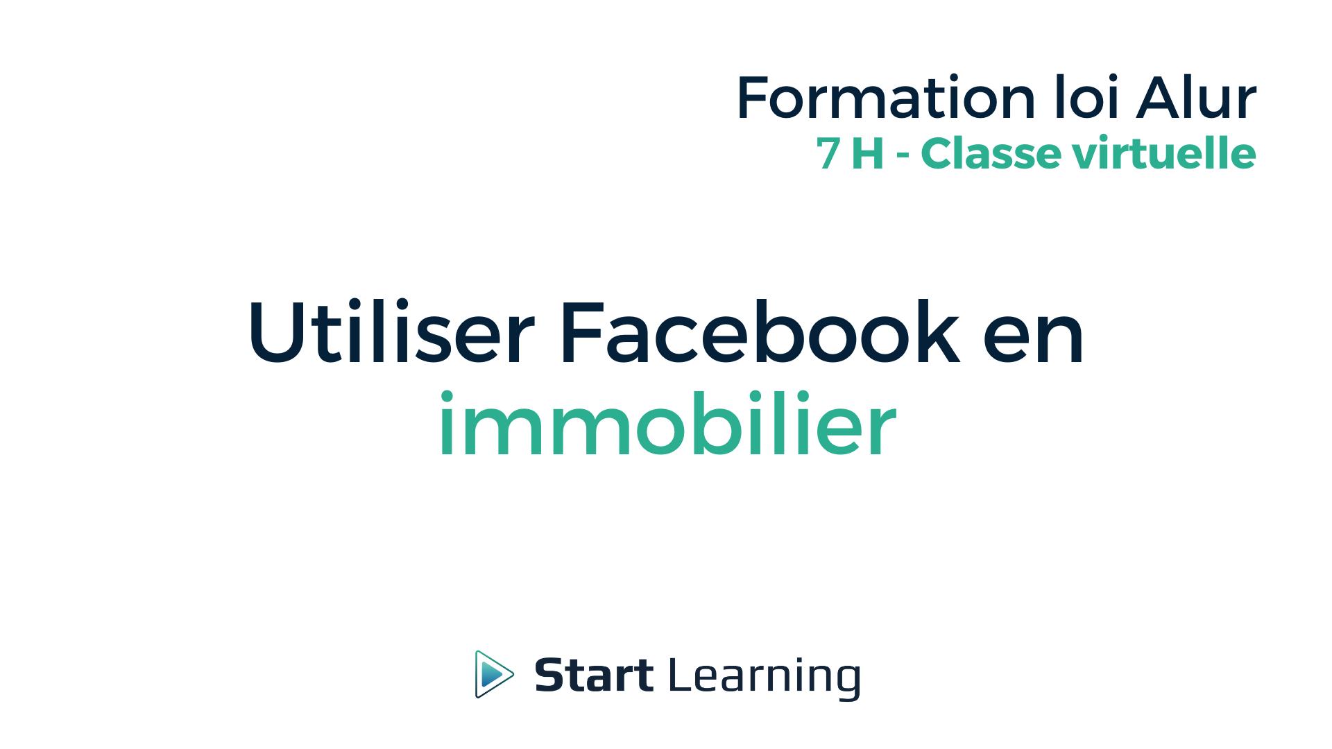 Utiliser Facebook en immobilier 7h - Classe virtuelle