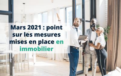 Mars 2021 : point sur les mesures mises en place en immobilier