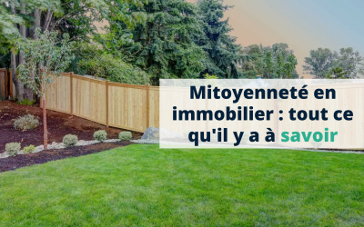 Mitoyenneté en immobilier : tout ce qu'il y a à savoir