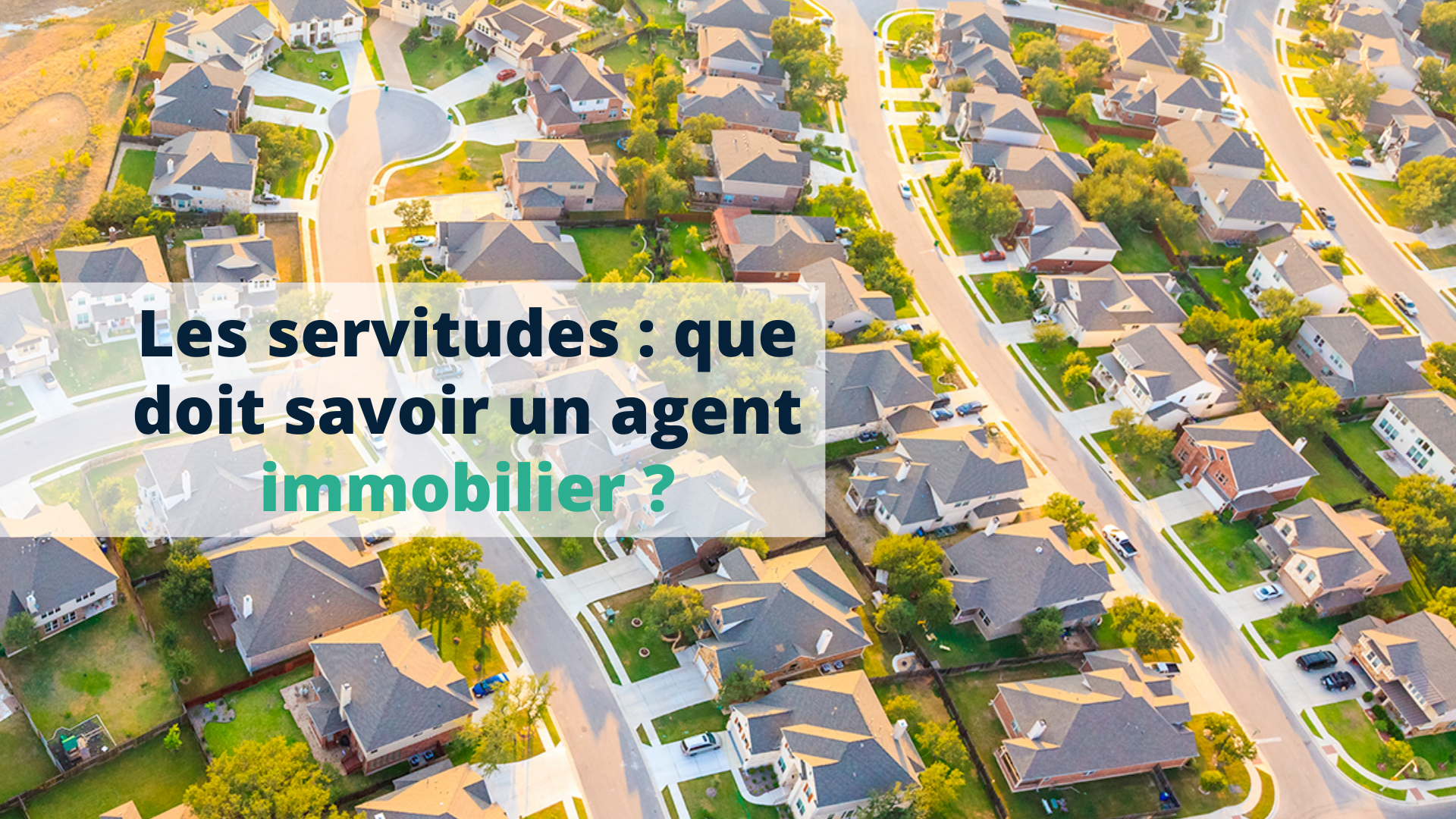 Les servitudes que doit savoir un agent immobilier - Start Learning