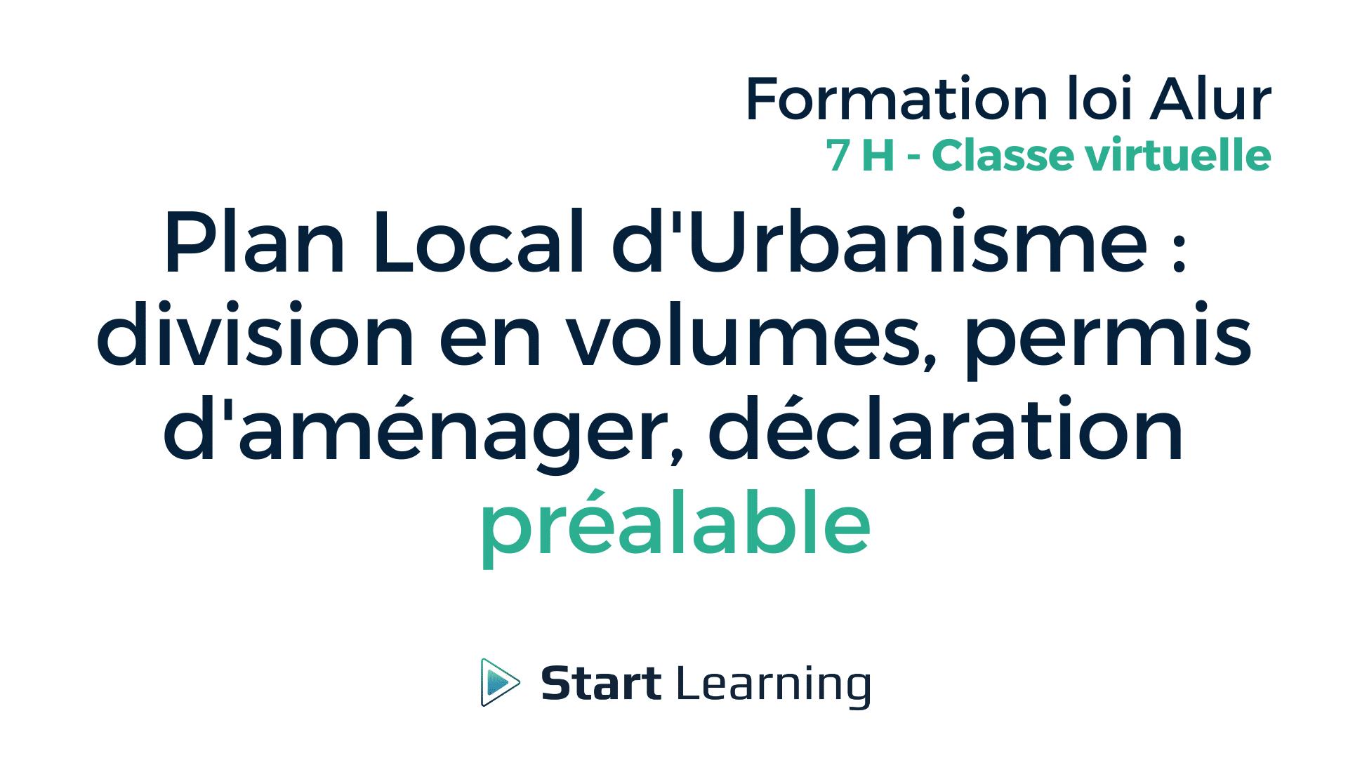 Plan Local d'Urbanisme_division en volumes, permis d'aménager, déclaration préalable - Classe virtuelle