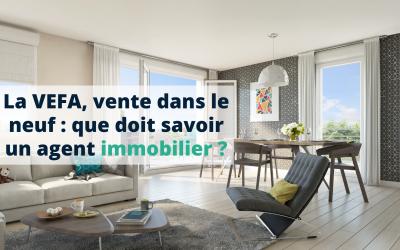 La VEFA, vente dans le neuf : que doit savoir un agent immobilier ?